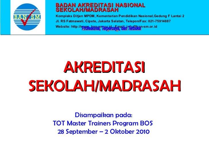 BADAN AKREDITASI NASIONAL  SEKOLAH/MADRASAH  Kompleks Ditjen MPDM, Kementerian Pendidikan Nasional,Gedung F Lantai 2  Jl. ...
