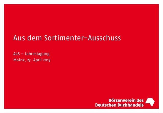 Aus dem Sortimenter-AusschussAkS – JahrestagungMainz, 27. April 2013