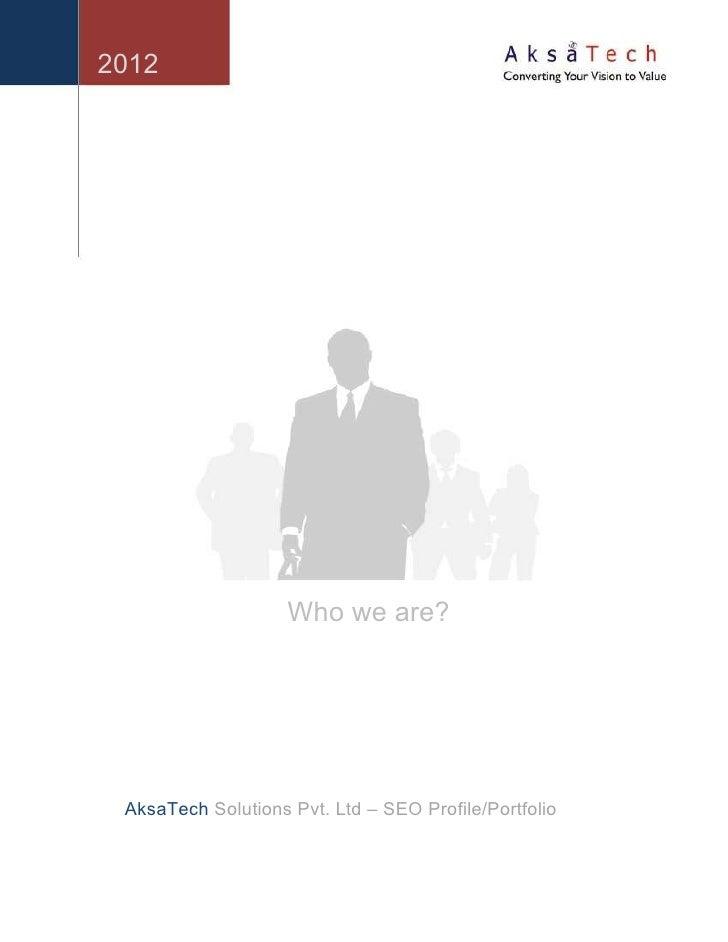 2012                    Who we are? AksaTech Solutions Pvt. Ltd – SEO Profile/Portfolio
