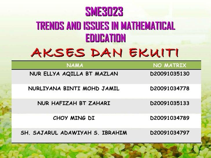 SME3023   TRENDS AND ISSUES IN MATHEMATICAL EDUCATION AKSES DAN EKUITI NAMA NO MATRIX NUR ELLYA AQILLA BT MAZLAN  D2009103...