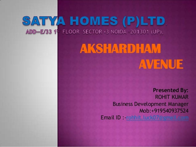 Presented By: ROHIT KUMAR Business Development Manager Mob:+919540937524 Email ID :-rohhit.luck07@gmail.com AKSHARDHAM AVE...