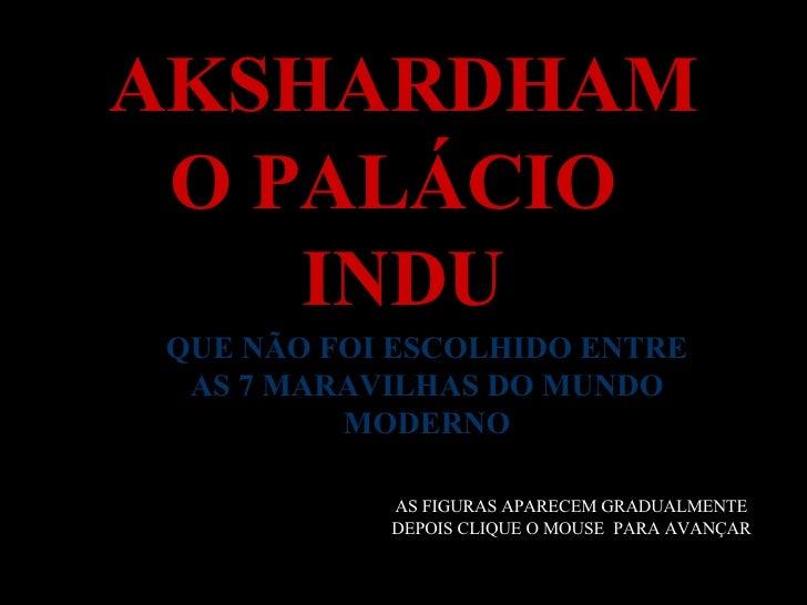 AKSHARDHAM  O PALÁCIO     INDU QUE NÃO FOI ESCOLHIDO ENTRE  AS 7 MARAVILHAS DO MUNDO          MODERNO             AS FIGUR...