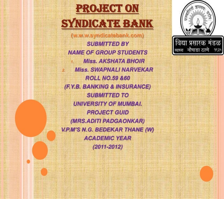 PROJECT ONSYNDICATE BANK     (w.w.w.syndicatebank.com)             SUBMITTED BY     NAME OF GROUP STUDENTS     1.     Miss...