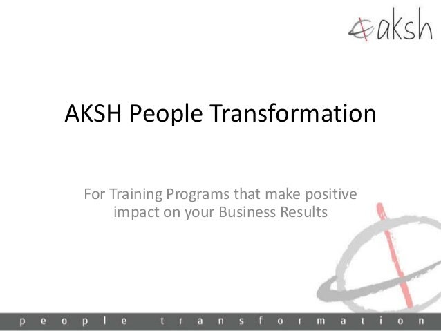 AKSH People Transformation For Training Programs that make positive impact on your Business Results