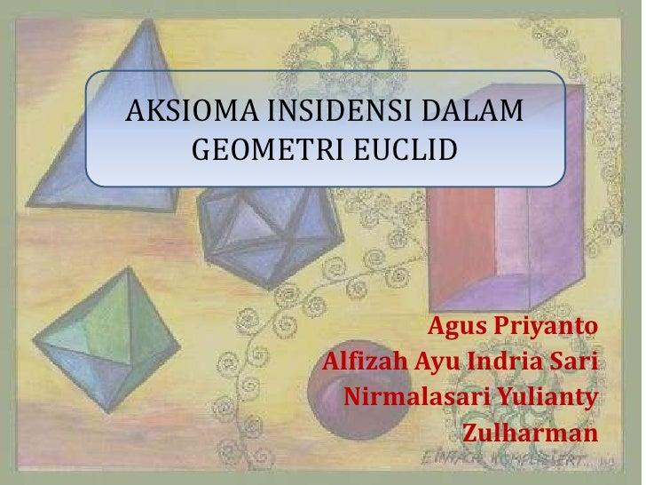 AKSIOMA INSIDENSI DALAM    GEOMETRI EUCLID                    Agus Priyanto           Alfizah Ayu Indria Sari            N...