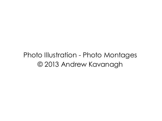 Photo Illustration - Photo Montages    © 2013 Andrew Kavanagh