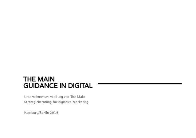THE MAIN GUIDANCE IN DIGITAL Unternehmensvorstellung von The Main Strategieberatung für digitales Marketing Hamburg/Berlin...