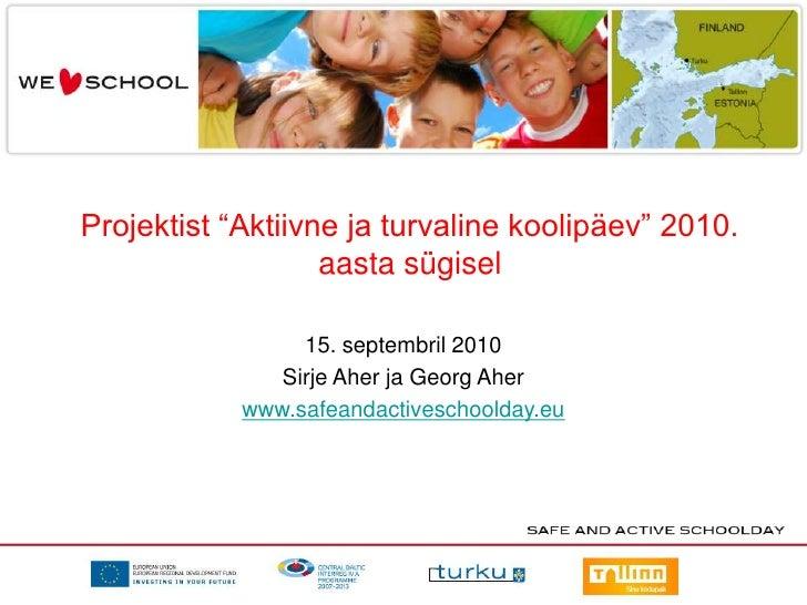 """Projektist """"Aktiivne ja turvaline koolipäev"""" 2010. aasta sügisel<br />15. septembril 2010<br />Sirje Aher ja Georg Aher<br..."""