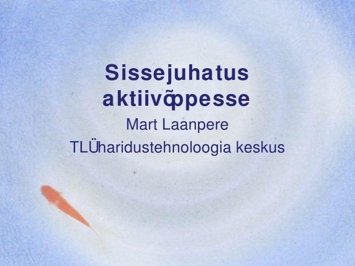 Sissejuhatus aktiivõppesse Mart Laanpere TLÜ haridustehnoloogia keskus
