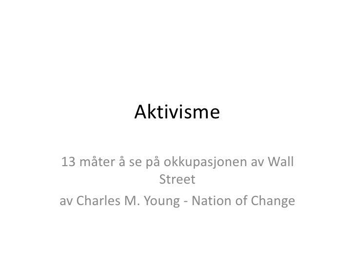Aktivisme<br />13 måter å se på okkupasjonen av Wall Street<br />av Charles M. Young - NationofChange<br />