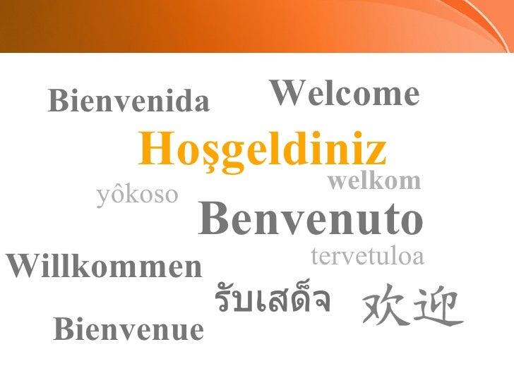 Hoşgeldiniz Bienvenue Willkommen Benvenuto Bienvenida yôkoso   tervetuloa  welkom  Welcome