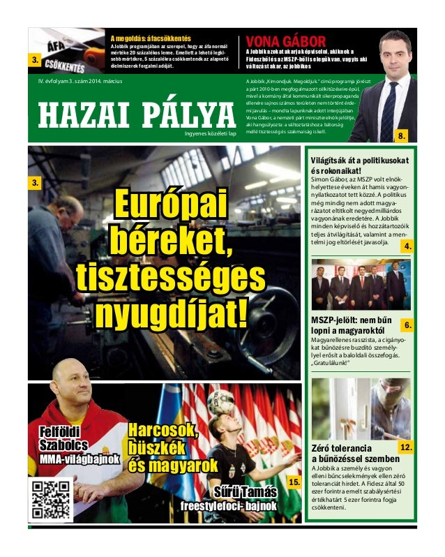 HAZAI PÁLYA VONA GÁBORA Jobbik azokat akarja képviselni, akiknek a Fideszből és az MSZP-ből is elegük van, vagyis aki vált...