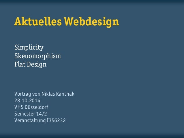 Aktuelles Webdesign Simplicity Skeuomorphism Flat Design  Vortrag von Niklas Kanthak  28.10.2014  VHS Düsseldorf  Semester...