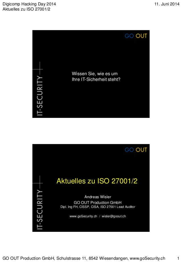 Digicomp Hacking Day 2014 Aktuelles zu ISO 27001/2 11. Juni 2014 GO OUT Production GmbH, Schulstrasse 11, 8542 Wiesendange...