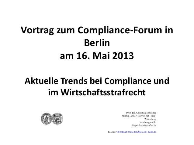 Vortrag zum Compliance-Forum inBerlinam 16. Mai 2013Aktuelle Trends bei Compliance undim WirtschaftsstrafrechtProf. Dr. Ch...