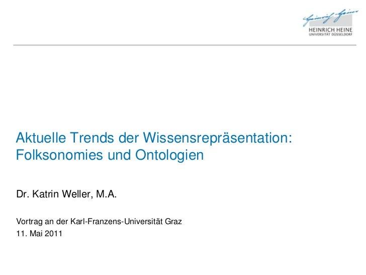 Aktuelle Trends der Wissensrepräsentation:Folksonomies und OntologienDr. Katrin Weller, M.A.Vortrag an der Karl-Franzens-U...