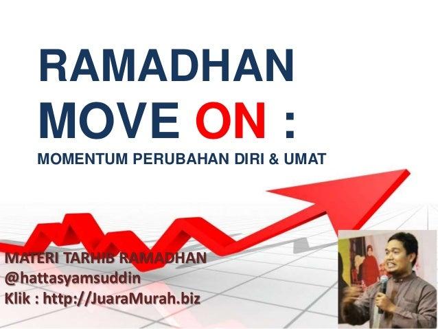 RAMADHAN MOVE ON : MOMENTUM PERUBAHAN DIRI & UMAT MATERI TARHIB RAMADHAN @hattasyamsuddin Klik : http://JuaraMurah.biz