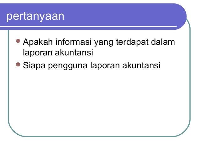 pertanyaan Apakah informasi yang terdapat dalam laporan akuntansi Siapa pengguna laporan akuntansi