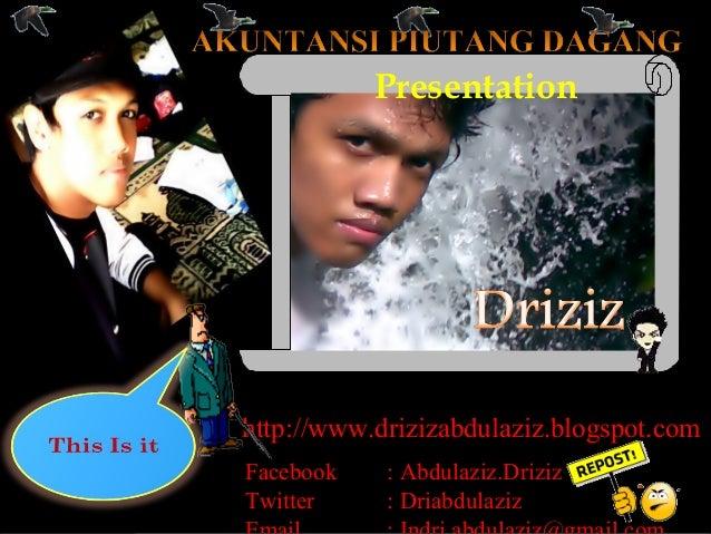 Presentationhttp://www.drizizabdulaziz.blogspot.comFacebook    : Abdulaziz.DrizizTwitter     : Driabdulaziz