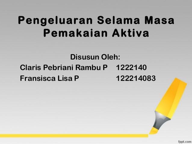 Pengeluaran Selama MasaPemakaian AktivaDisusun Oleh:Claris Pebriani Rambu P 1222140Fransisca Lisa P 122214083