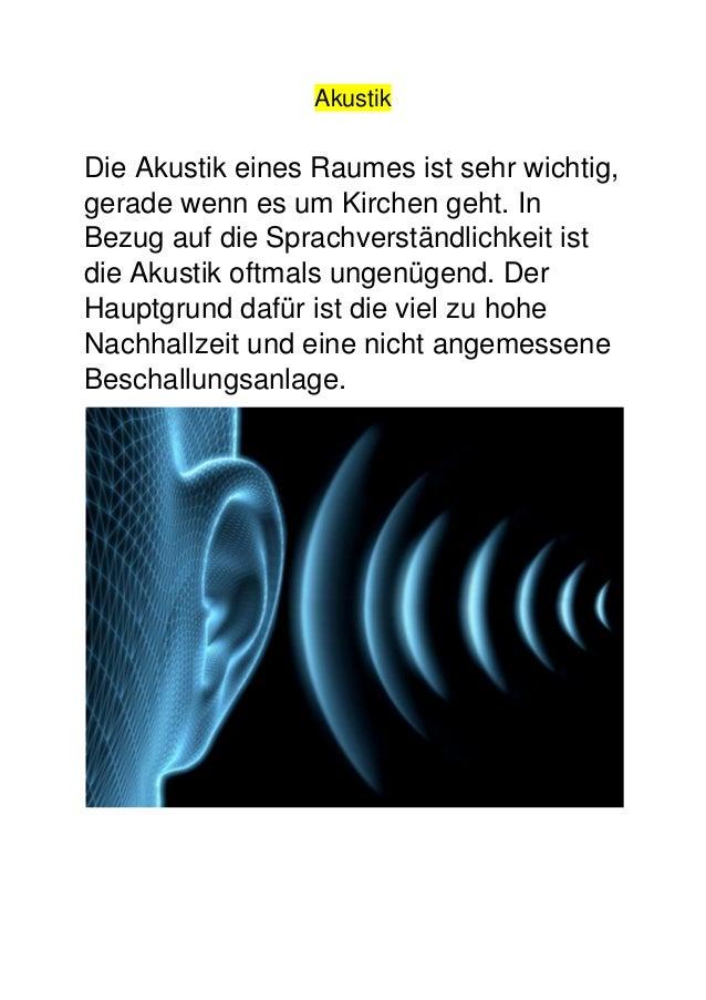 Akustik Die Akustik eines Raumes ist sehr wichtig, gerade wenn es um Kirchen geht. In Bezug auf die Sprachverständlichkeit...