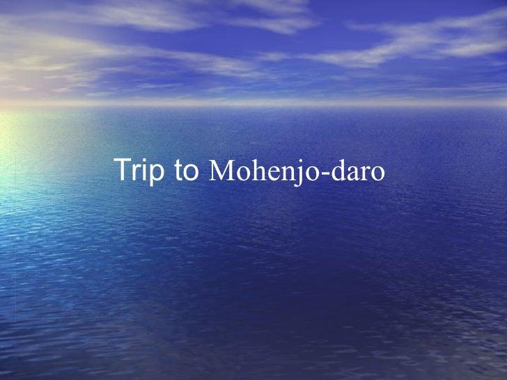 My Trip to Mohenjo-daro