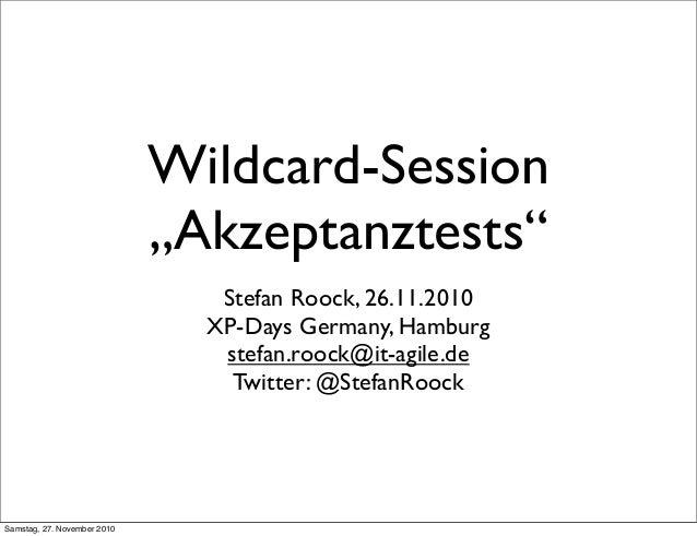 """Wildcard-Session """"Akzeptanztests"""" Stefan Roock, 26.11.2010 XP-Days Germany, Hamburg stefan.roock@it-agile.de Twitter: @Ste..."""