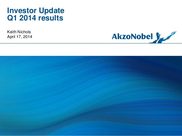 Investor Update Q1 2014 results Keith Nichols April 17, 2014