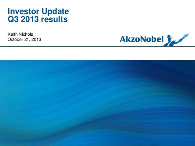 Investor Update Q3 2013 results Keith Nichols October 21, 2013