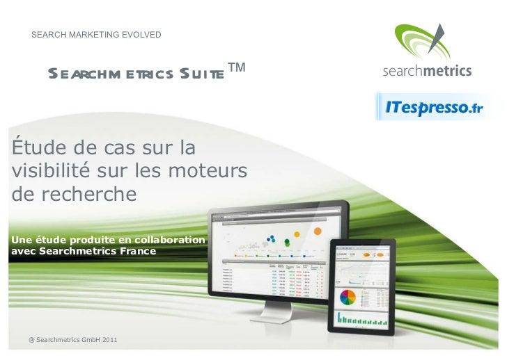 Étude de cas sur la visibilité sur les moteurs de recherche Une étude produite en collaboration avec Searchmetrics France
