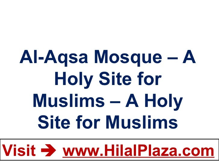 Al-Aqsa Mosque – A Holy Site for Muslims – A Holy Site for Muslims