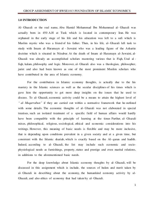 GROUP ASSIGNMENT OF BWSE1013 FOUNDATION OF ISLAMIC ECONOMICS 1 1.0 INTRODUCTION Al- Ghazali or the real name, Abu Hamid Mo...