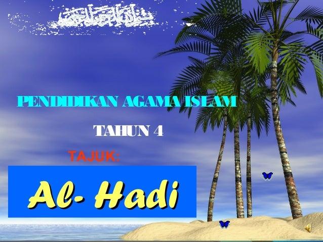 PENDIDIKAN AGAMA ISLAM       TAHUN 4     TAJUK: Al- Hadi