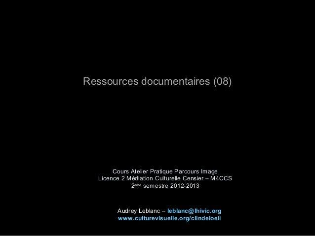 Cours Atelier Pratique Parcours ImageLicence 2 Médiation Culturelle Censier – M4CCS2èmesemestre 2012-2013Ressources docume...