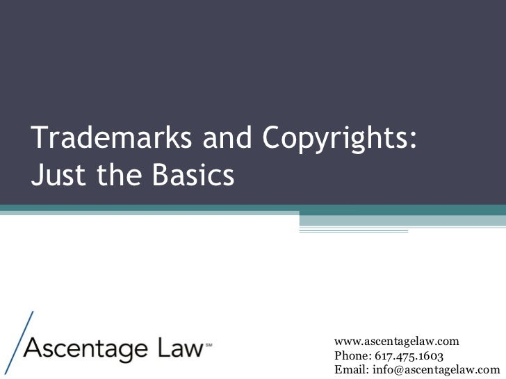 www.ascentagelaw.com Phone: 617.475.1603 Email: info@ascentagelaw.com Trademarks and Copyrights: Just the Basics