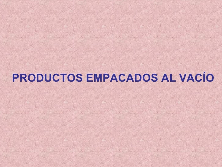 PRODUCTOS EMPACADOS AL VACÍO