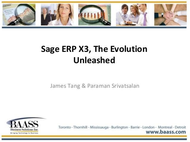 Sage ERP X3, The Evolution Unleashed James Tang & Paraman Srivatsalan