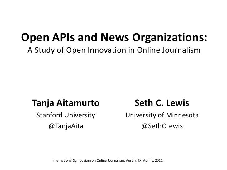 Open APIs and News Organizations:A Study of Open Innovation in Online Journalism<br />Tanja Aitamurto<br />Stanford Univer...