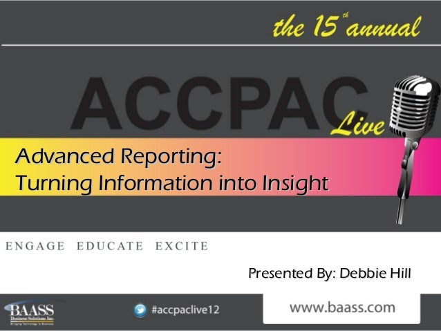 Advanced Reporting:Turning Information into Insight                       Presented By: Debbie Hill