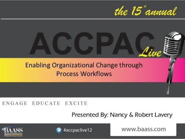 Enabling Organizational Change through          Process Workflows               Presented By: Nancy & Robert Lavery