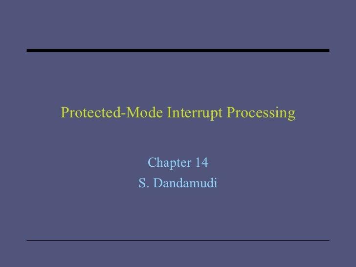 Protected-Mode Interrupt Processing Chapter 14 S. Dandamudi