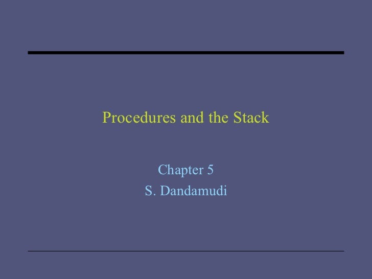 Procedures and the Stack Chapter 5 S. Dandamudi
