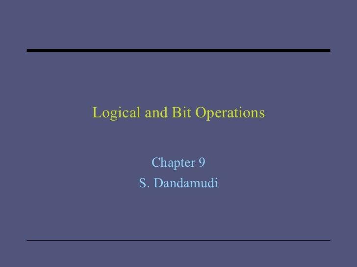 Logical and Bit Operations Chapter 9 S. Dandamudi