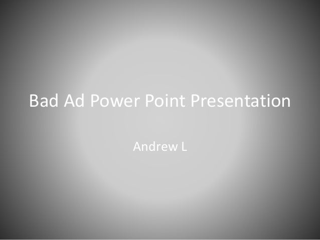 Bad Ad Power Point Presentation Andrew L