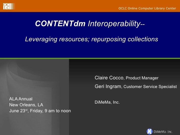 CONTENTdm  Interoperability --  Leveraging resources; repurposing collections   ALA Annual New Orleans, LA June 23 rd , Fr...