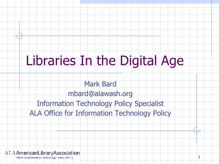 Libraries In the Digital Age Mark Bard [email_address] Information Technology Policy Specialist ALA Office for Information...