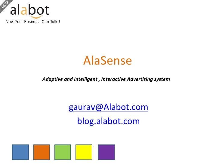 AlaSense Adaptive and Intelligent , Interactive Advertising system   [email_address] blog.alabot.com