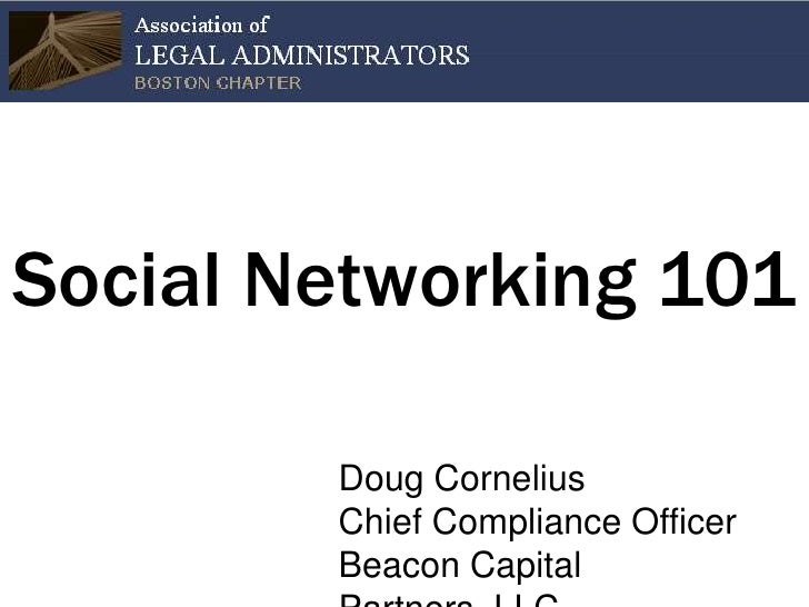 Social Networking 101<br />Doug CorneliusChief Compliance OfficerBeacon Capital Partners, LLC<br />