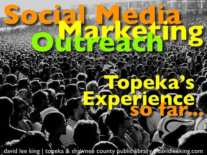 Social Media, Marketing, Outreach: Topeka's Experience So Far...