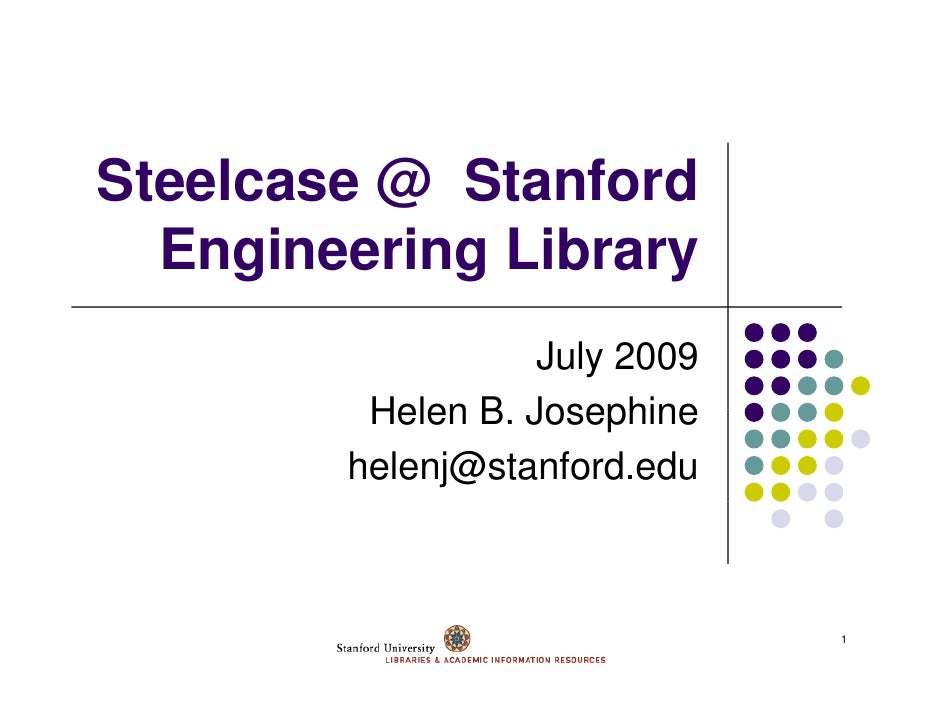 Steelcase @ Stanford   Engineering Library                   July 2009          Helen B Josephine                B.       ...